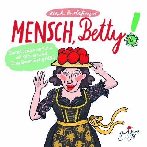 MENSCH, Betty! – Das Comicbüchlein Zur Krise Mit Schwarzwald Drag Queen Betty BBQ. Q5 (148x148mm), 24 Seiten.